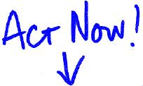 ACT NOW - YOU WILL GLAD YOU DID!!!